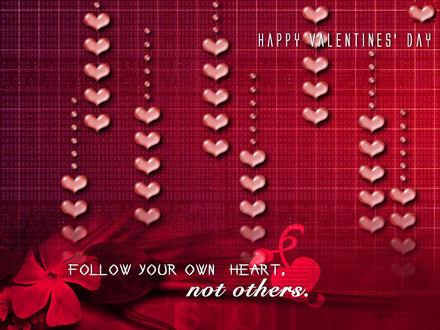 Обои К «Дню Святого Валентина» (Happy Valentine's Day... FOLLOW YOUR OWN HEART,not others.)