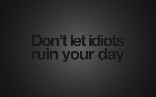 Обои На сером фоне надпись (Don't let idiots ruin your day)