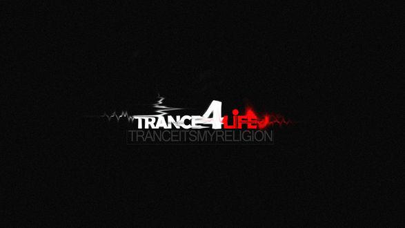 Обои На черном фоне написано Trance for life TRANCEITSMYRELIGION / Транс на всю жизнь, ТРАНС МОЯ РЕЛИГИЯ