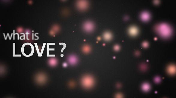 Обои Текст на фоне цветных бликов (What is love? / Что такое любовь?)
