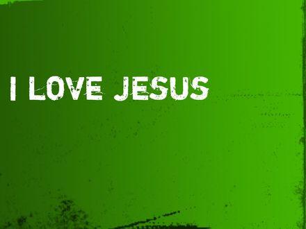 Обои Надпись на зеленом фоне Я люблю Иисуса / I love Jesus