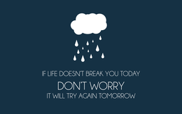 ���� ���� � ������ (If life doesnt break you today, dont worry, it will try again tomorrow / ���� ����� �� ������� ��� �������, �� ����������, ������ ��� ���������� ������� ��� �����)  �����, �������