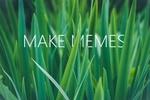 Обои Надпись Make Memes / Создать мем на фоне травы